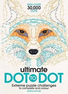 The Ultimate Dot-to-Dot: Extreme Puzzle Challenges to Complete and Colour - Gareth Moore