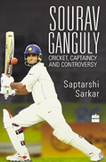 HarperCollins India Sourav Ganguly: Cricket, Captaincy and Controversy