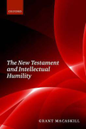 Grant Macaskill The New Testament and Intellectual Humility