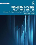 Ronald D Smith Becoming a Public Relations Writer: Strategic Writing for Emerging and Established Media
