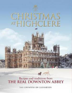 The Countess of Carnarvon Christmas at Highclere: Recipes and traditions from the real Downton Abbey
