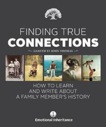 Gareth St John Thomas Finding True Connections: How to Learn and Write About a Family Member's History