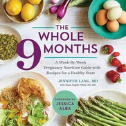 Sonoma Press The Whole 9 Months: A Week-By-Week Pregnancy Nutrition Guide with Recipes for Healthy Start