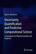 Ryan G. McClarren Uncertainty Quantification and Predictive Computational Science: A Foundation for Physical Scientists and Engineers